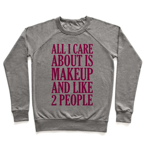 All I Care About Is Makeup And Like 2 People Pullover