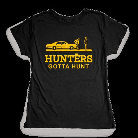 Hunters Gotta Hunt Womens T-Shirt