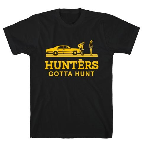 Hunters Gotta Hunt T-Shirt