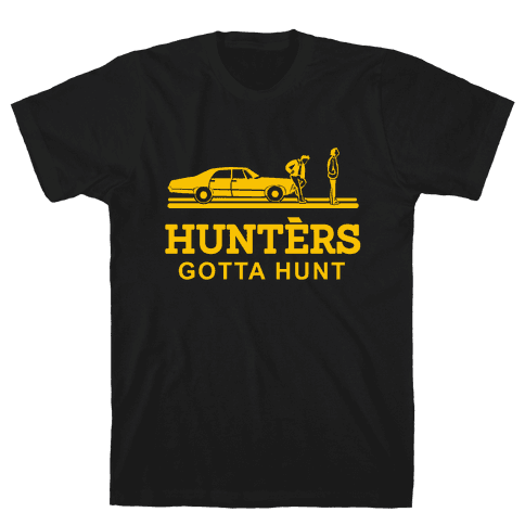 Hunters Gotta Hunt Mens T-Shirt