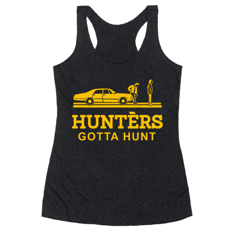 Hunters Gotta Hunt Racerback Tank Top