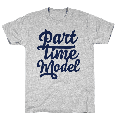 Part Time Model Mens T-Shirt