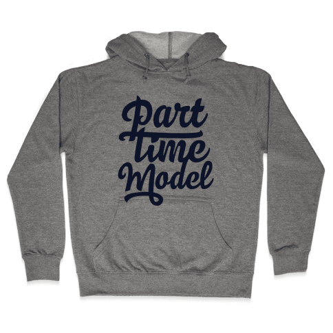 Part Time Model Hooded Sweatshirt