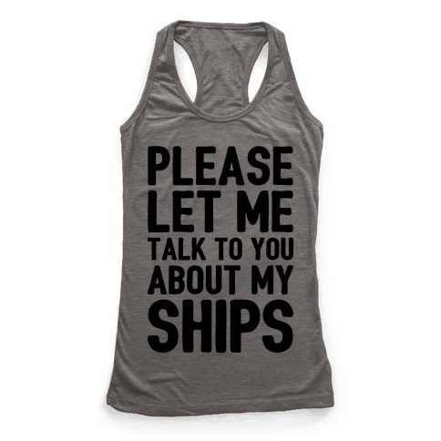 Please Let Me Talk To You About My Ships Racerback Tank Top