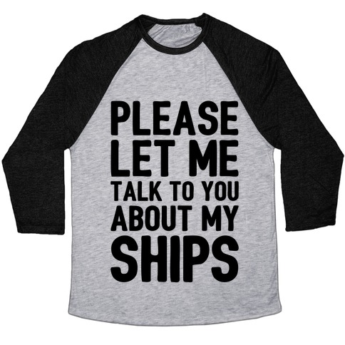 Please Let Me Talk To You About My Ships Baseball Tee