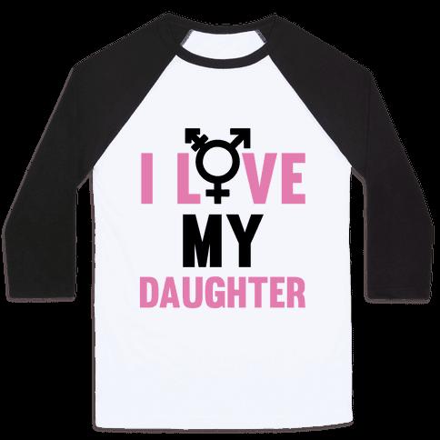 I Love My Trans Daughter Baseball Tee