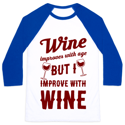 Wine Improves With Age But I Improve With Wine Baseball Tee