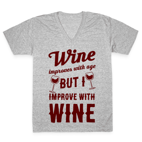 Wine Improves With Age But I Improve With Wine V-Neck Tee Shirt