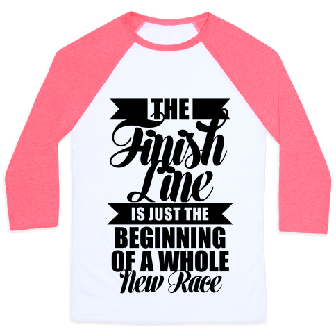The Finish Line Is Just The Beginning Baseball Tee
