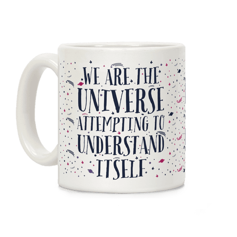 We Are The Universe Attempting to Understand Itself Coffee Mug