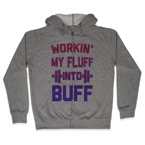 Workin' My Fluff into Buff Zip Hoodie