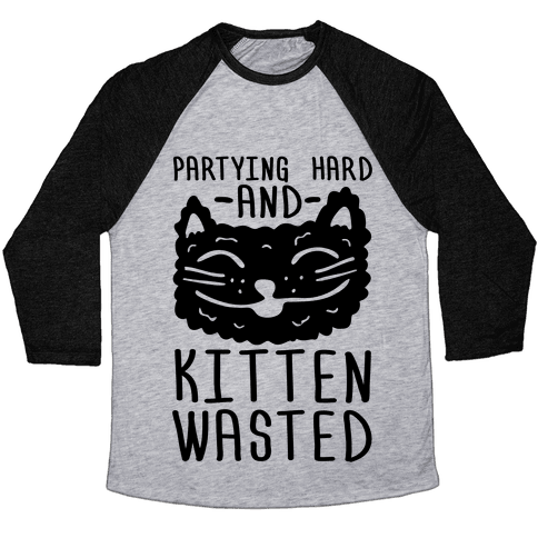 Partying Hard And Kitten Wasted Baseball Tee
