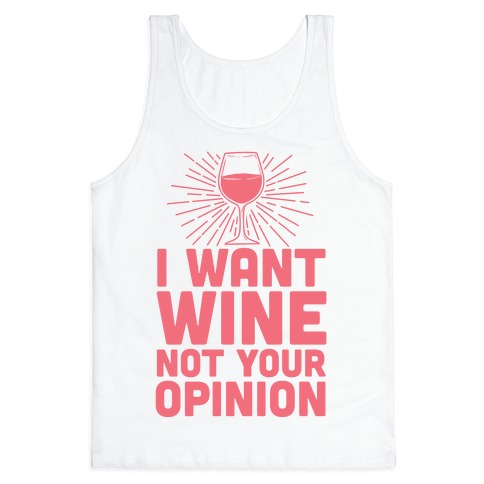 I Want Wine. Not Your Opinion Tank Top