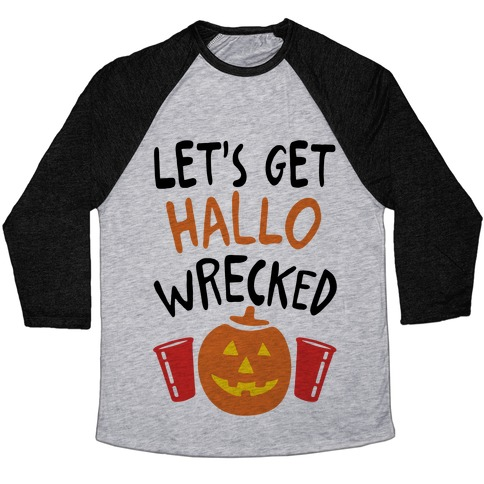 Let's Get Hallo-Wrecked Baseball Tee