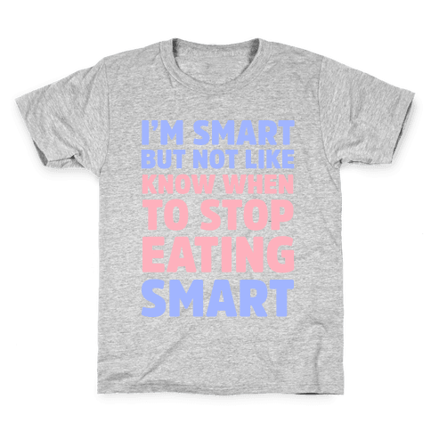 I'm Smart But Not Like 'Know when to Stop Eating' Smart Kids T-Shirt