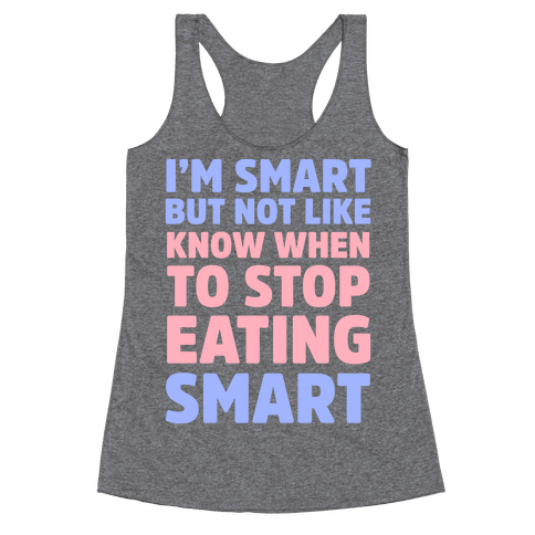I'm Smart But Not Like 'Know when to Stop Eating' Smart Racerback Tank Top