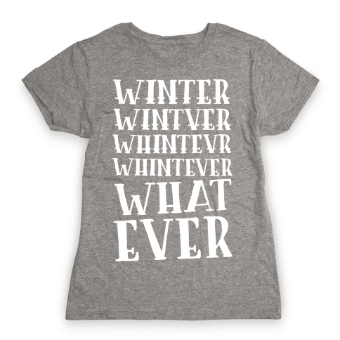 Whatever Winter Womens T-Shirt