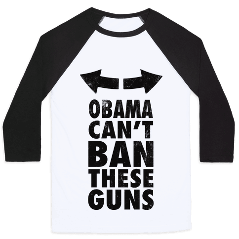 Obama Can't Ban These Guns Baseball Tee