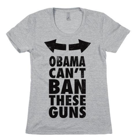 Obama Can't Ban These Guns Womens T-Shirt