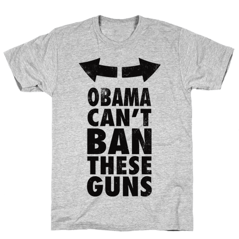 Obama Can't Ban These Guns Mens T-Shirt