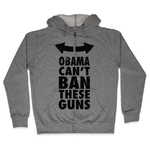 Obama Can't Ban These Guns Zip Hoodie