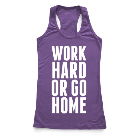 Work Hard Or Go Home Racerback Tank Top
