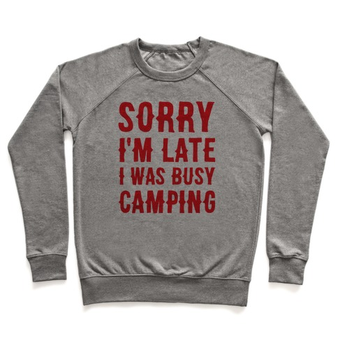Sorry I'm Late I Was Busy Camping Pullover