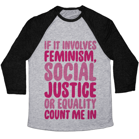 Feminism Social Justice and Equality Baseball Tee
