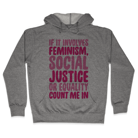 Feminism Social Justice and Equality Hooded Sweatshirt