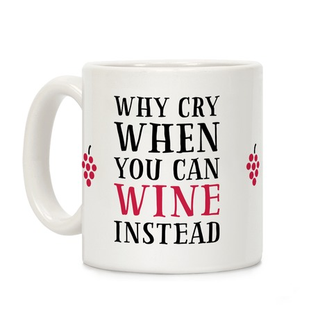 Why Cry When You Can Wine Instead Coffee Mug