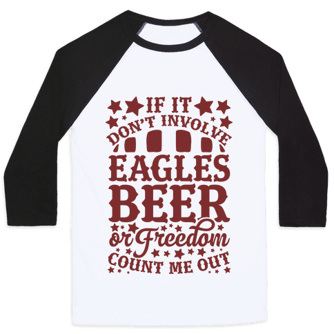 If It Don't Involve Eagles Beer or Freedom, Count Me Out Baseball Tee