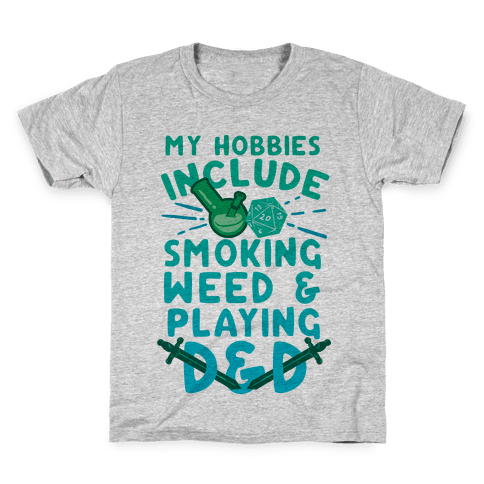 My Hobbies Include Smoking Weed And Playing D&D Kids T-Shirt