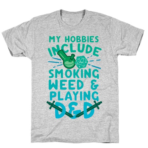 My Hobbies Include Smoking Weed And Playing D&D T-Shirt