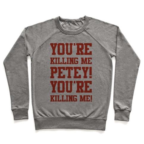 You're Killing Me Petey You're Killing Me Pullover