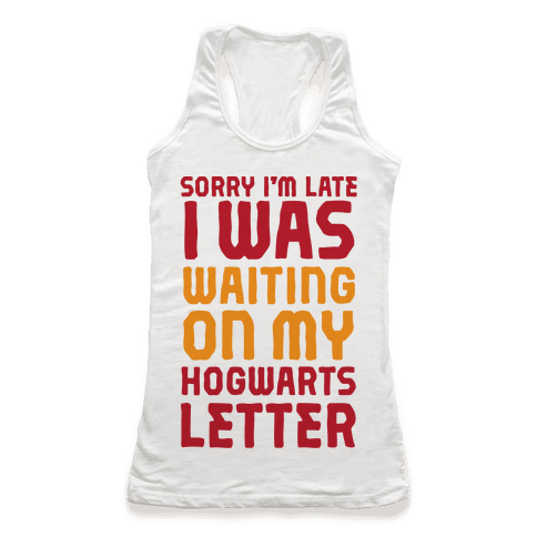 Sorry I'm Late, I Was Waiting On My Hogwarts Letter Racerback Tank Top