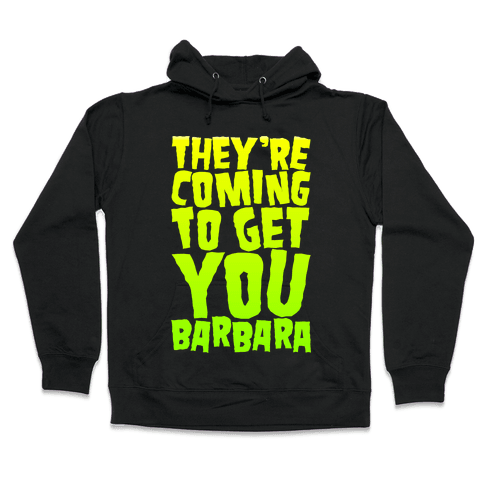 They're Coming To Get You Barbara Hooded Sweatshirt