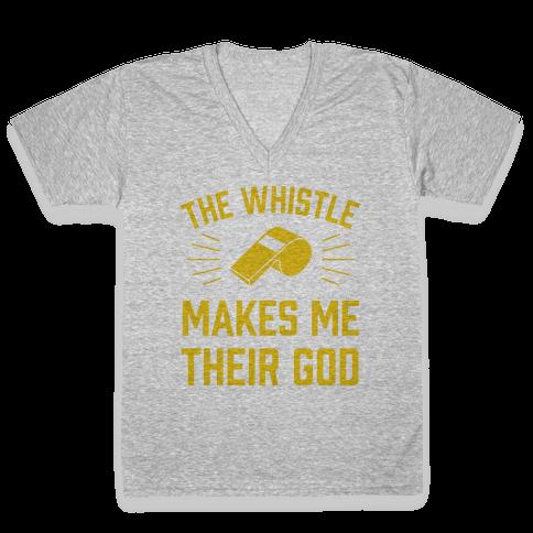 The Whistle Makes Me Their God V-Neck Tee Shirt