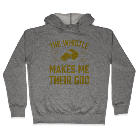 The Whistle Makes Me Their God Hooded Sweatshirt