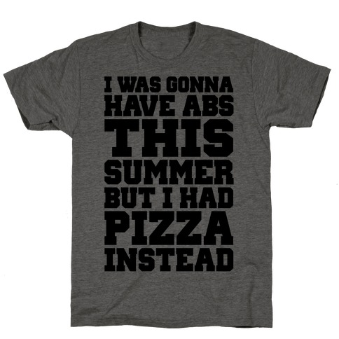 Pizza Body For The Summer T-Shirt