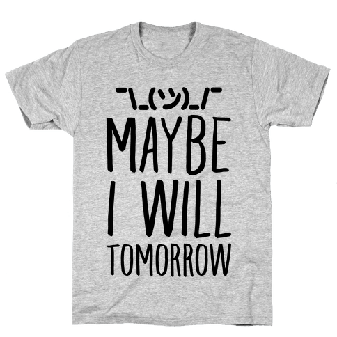 Maybe I Will Tomorrow Mens T-Shirt