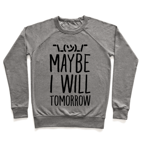 Maybe I Will Tomorrow Pullover