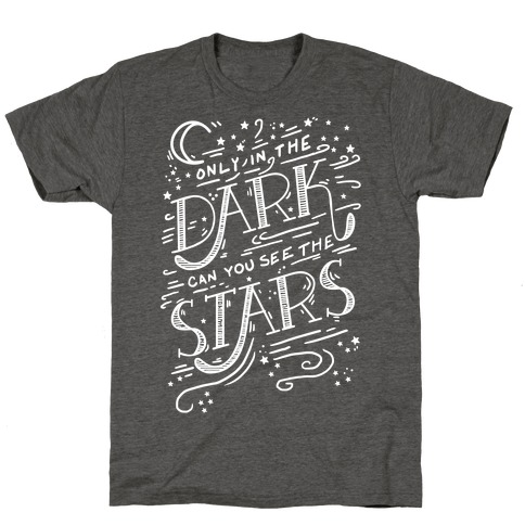 Only In The Dark Can You See The Stars T-Shirt