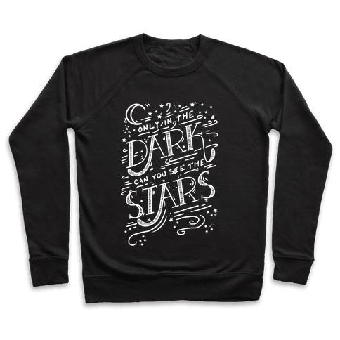 Only In The Dark Can You See The Stars Pullover
