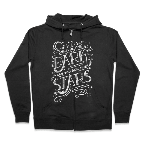Only In The Dark Can You See The Stars Zip Hoodie