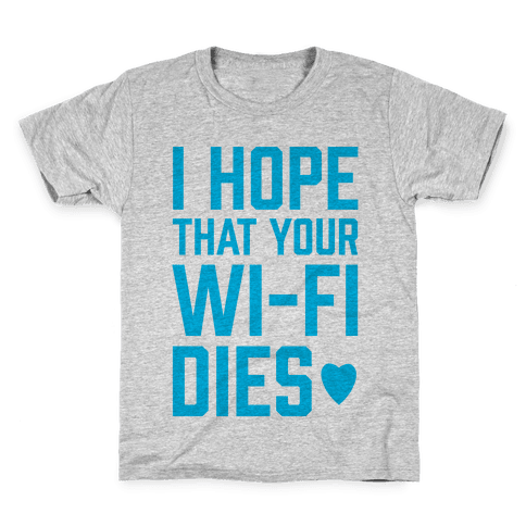 I Hope That Your Wi-Fi Dies Kids T-Shirt