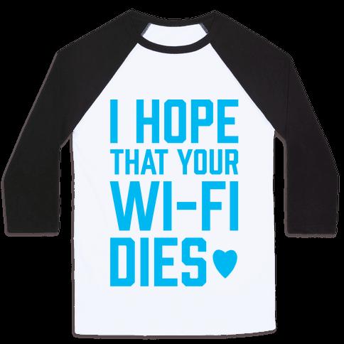 I Hope That Your Wi-Fi Dies Baseball Tee