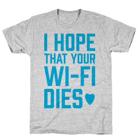 I Hope That Your Wi-Fi Dies Mens T-Shirt