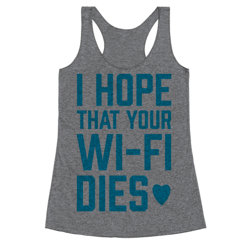 I Hope That Your Wi-Fi Dies Racerback Tank Top