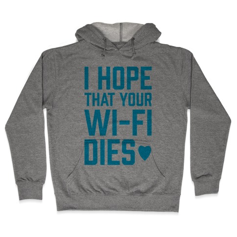 I Hope That Your Wi-Fi Dies Hooded Sweatshirt