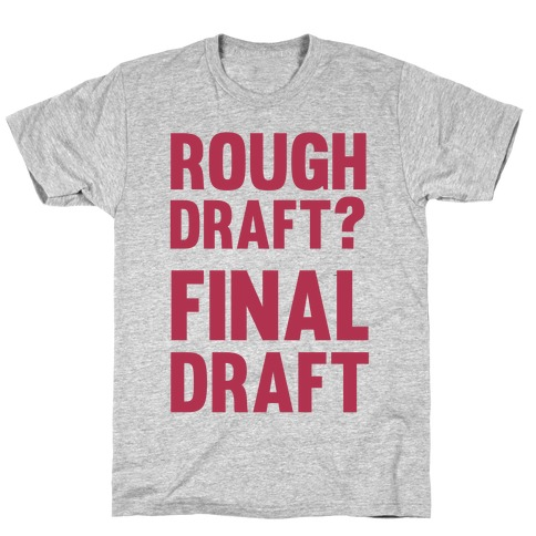 Rough Draft? Final Draft T-Shirt